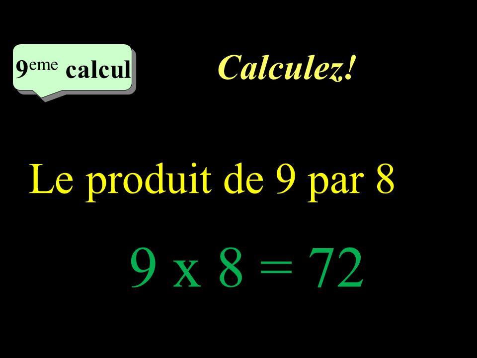 Calculez! 8 eme calcul 8 eme calcul 8 eme calcul 6 x 7 – 32 : 4 = 42 – 8 = 34