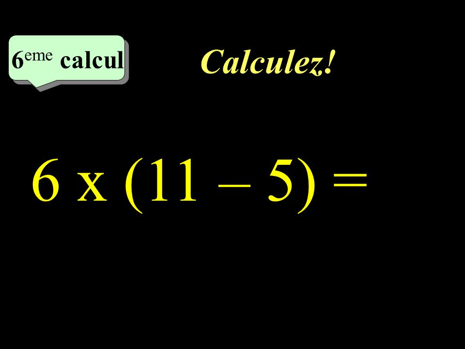 Calculez! 5 eme calcul 5 eme calcul 5 eme calcul 15 – (7 + 5) =
