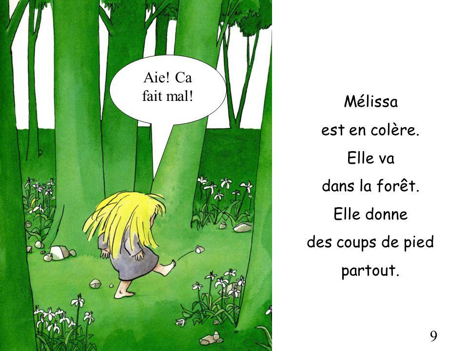 9 Mélissa est en colère. Elle va dans la forêt. Elle donne des coups de pied partout. Aie! Ca fait mal!