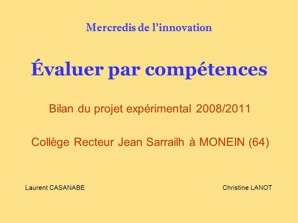 Mercredis de linnovation Évaluer par compétences Bilan du projet expérimental 2008/2011 Collège Recteur Jean Sarrailh à MONEIN (64) Laurent CASANABE C
