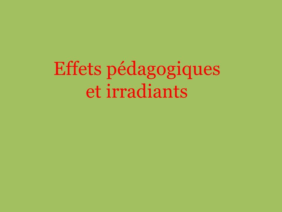 Effets pédagogiques et irradiants