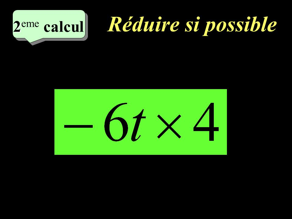 Réduire si possible –1–1 1 er calcul
