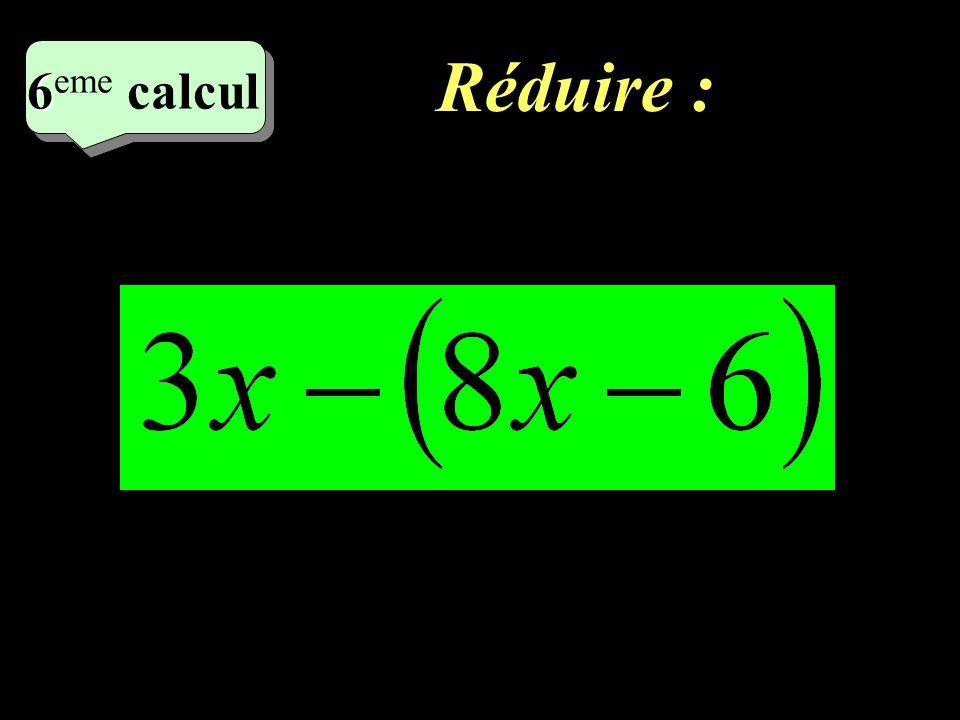 Réduire : 9 eme calcul 9 eme calcul 6 6 eme calcul