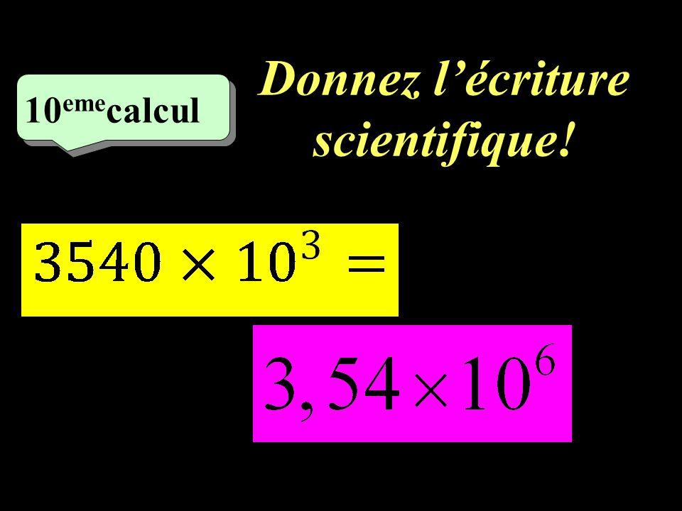 Donnez lécriture scientifique! –1–1 9 eme calcul
