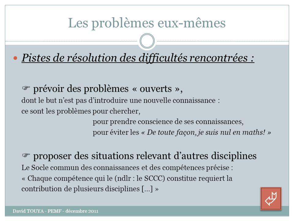 Les problèmes eux-mêmes Pistes de résolution des difficultés rencontrées : prévoir des problèmes « ouverts », dont le but nest pas dintroduire une nou
