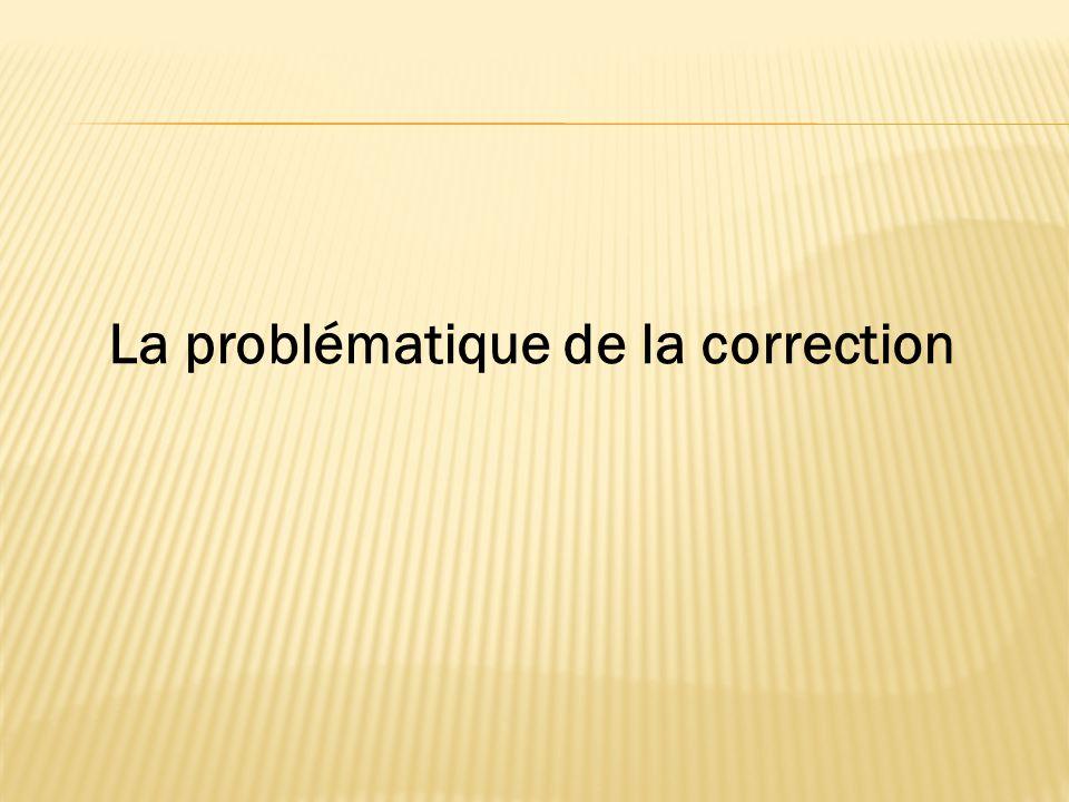 La problématique de la correction