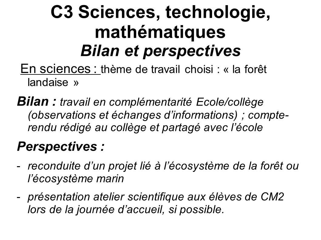 C3 Sciences, technologie, mathématiques Bilan et perspectives En sciences : thème de travail choisi : « la forêt landaise » Bilan : travail en complém