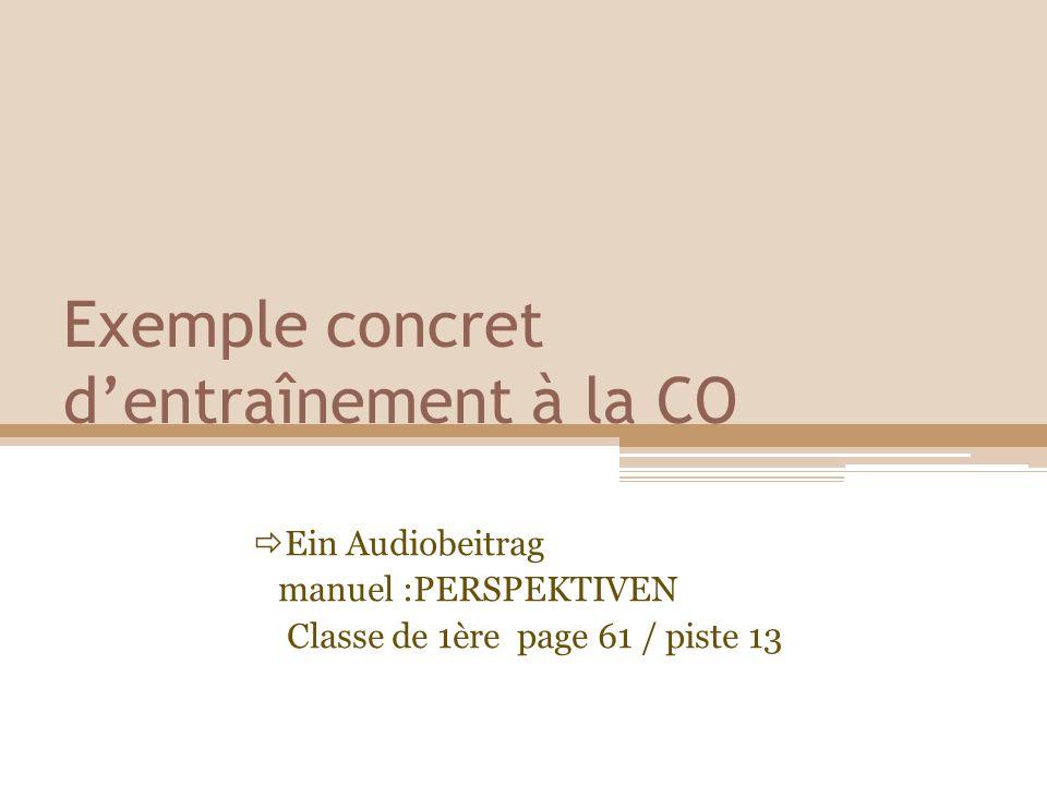 Exemple concret dentraînement à la CO Ein Audiobeitrag manuel :PERSPEKTIVEN Classe de 1ère page 61 / piste 13