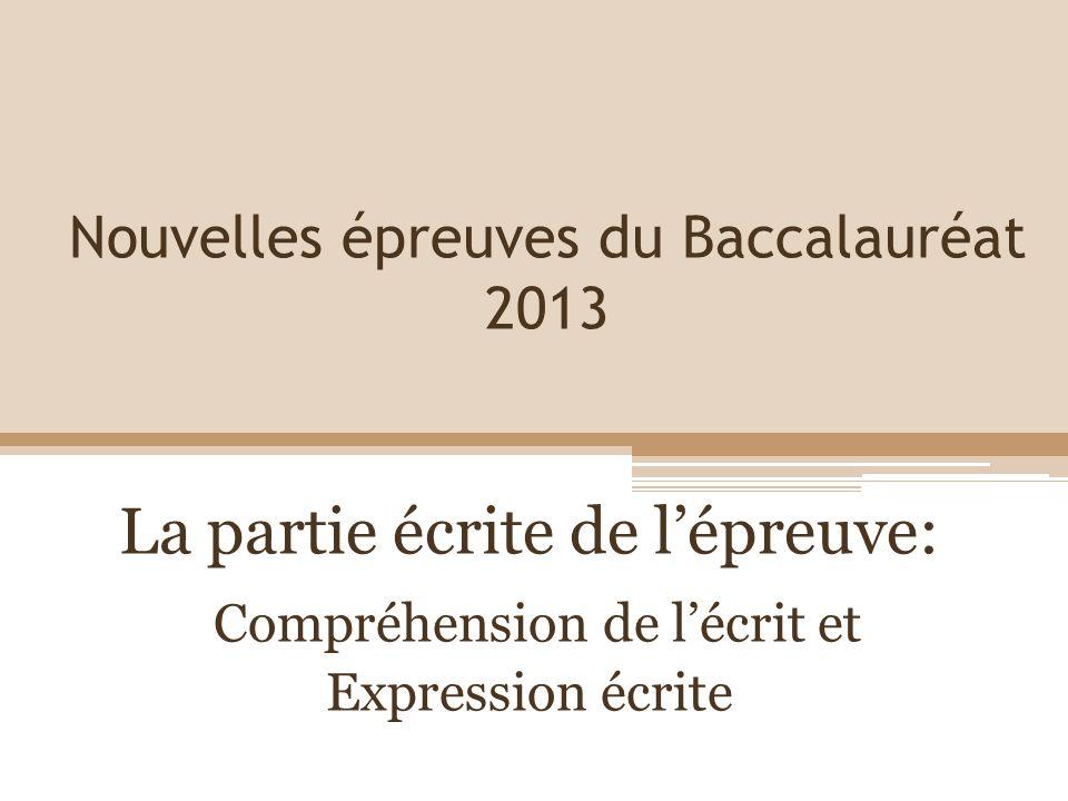Nouvelles épreuves du Baccalauréat 2013 La partie écrite de lépreuve: Compréhension de lécrit et Expression écrite