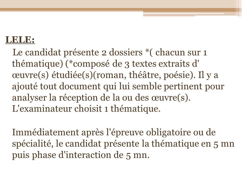 LELE: Le candidat présente 2 dossiers *( chacun sur 1 thématique) (*composé de 3 textes extraits d' œuvre(s) étudiée(s)(roman, théâtre, poésie). Il y