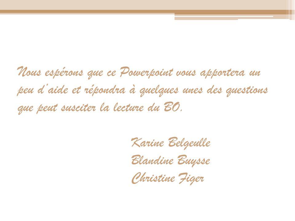 Nous espérons que ce Powerpoint vous apportera un peu daide et répondra à quelques unes des questions que peut susciter la lecture du BO. Karine Belge