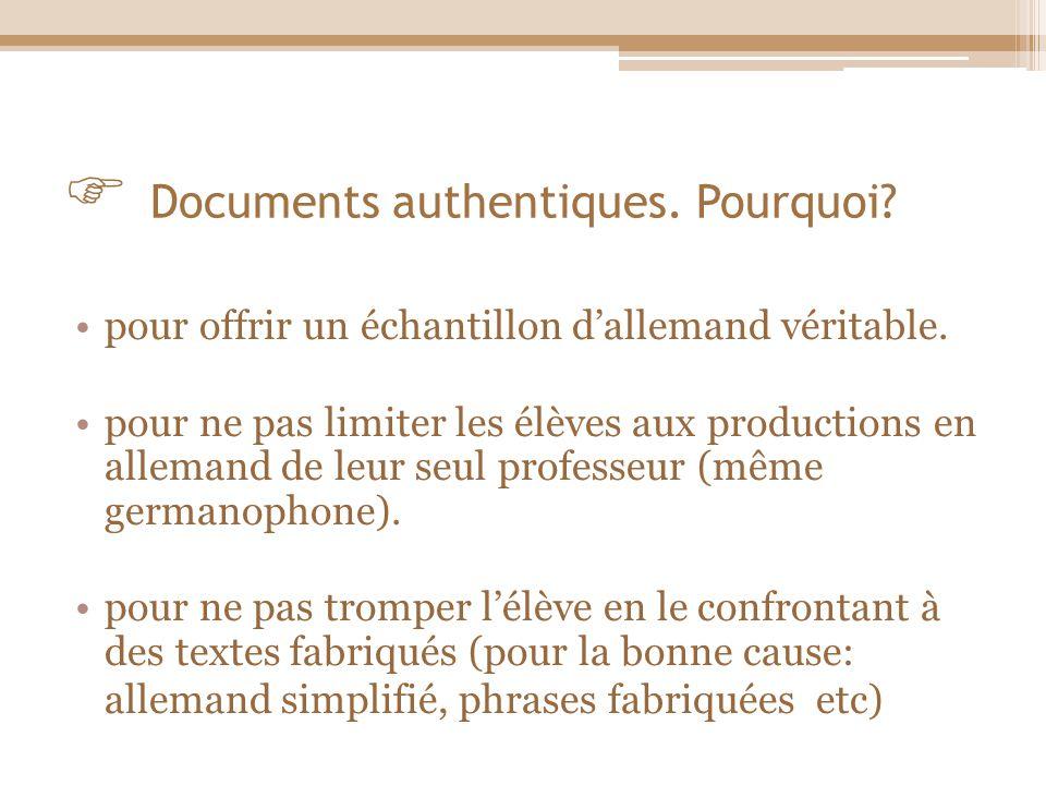 Documents authentiques. Pourquoi? pour offrir un échantillon dallemand véritable. pour ne pas limiter les élèves aux productions en allemand de leur s
