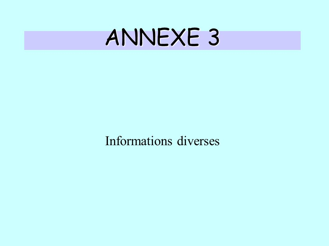 ANNEXE 3 Informations diverses