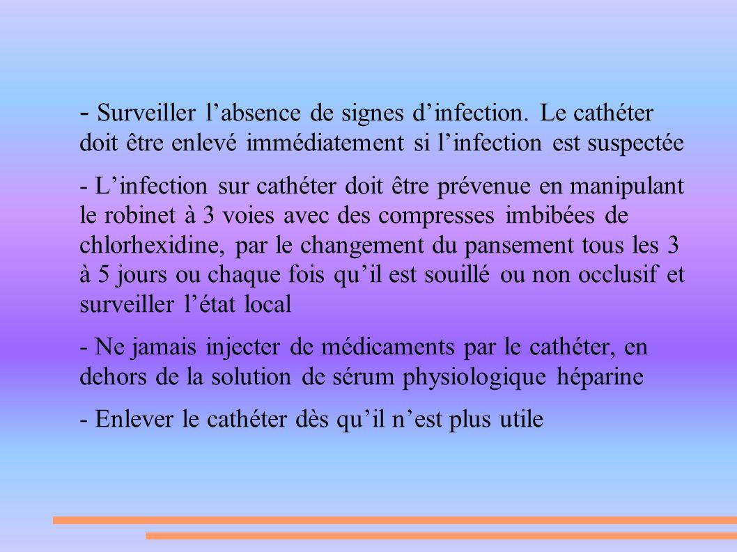 - Surveiller labsence de signes dinfection. Le cathéter doit être enlevé immédiatement si linfection est suspectée - Linfection sur cathéter doit être
