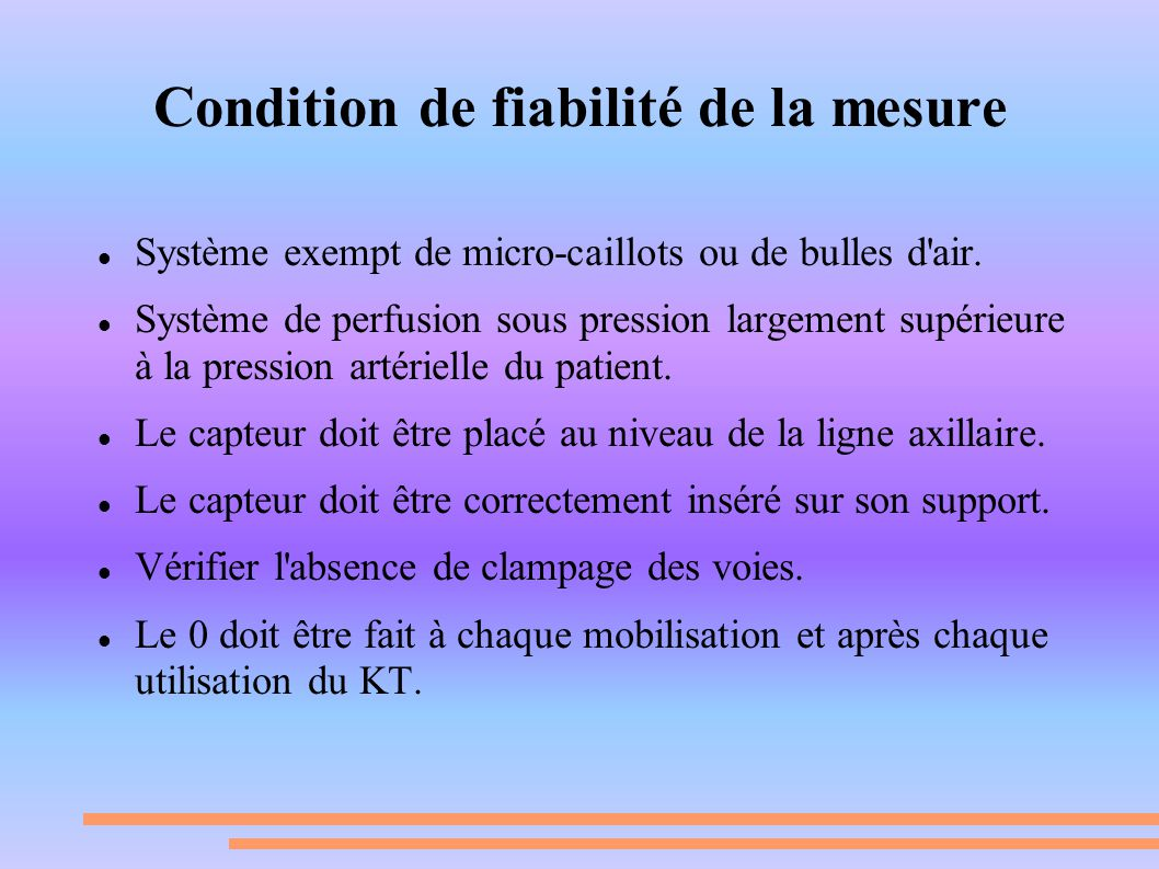 Condition de fiabilité de la mesure Système exempt de micro-caillots ou de bulles d'air. Système de perfusion sous pression largement supérieure à la