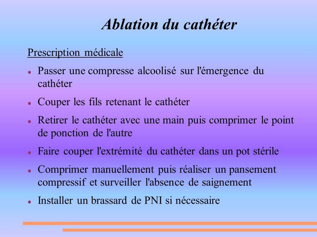 Ablation du cathéter Prescription médicale Passer une compresse alcoolisé sur l'émergence du cathéter Couper les fils retenant le cathéter Retirer le