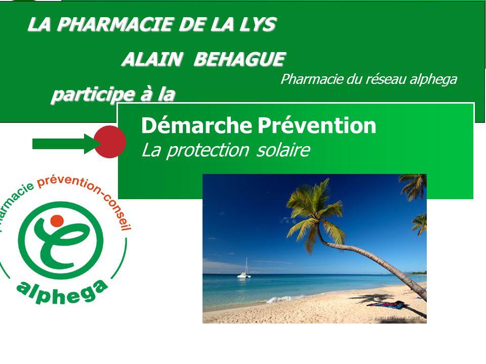 Votre Pharmacien vous conseille LA PHARMACIE DE LA LYS ALAIN BEHAGUE ALAIN BEHAGUE participe à la Pharmacie du réseau alphega Démarche Prévention La protection solaire