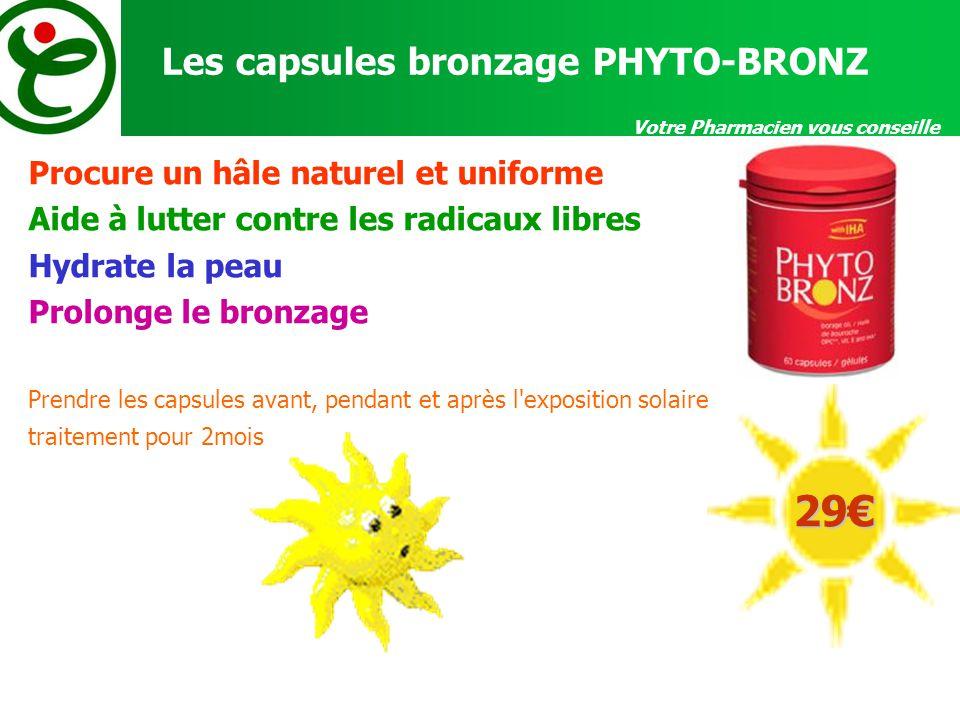 Votre Pharmacien vous conseille Les capsules bronzage PHYTO-BRONZ Procure un hâle naturel et uniforme Aide à lutter contre les radicaux libres Hydrate la peau Prolonge le bronzage Prendre les capsules avant, pendant et après l exposition solaire traitement pour 2mois 29