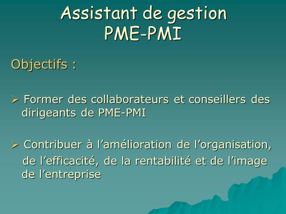 Assistant de gestion PME-PMI Objectifs : Former des collaborateurs et conseillers des dirigeants de PME-PMI Former des collaborateurs et conseillers d