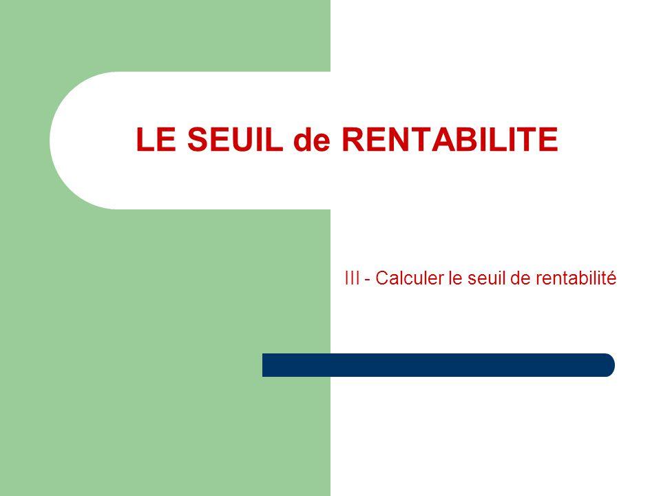 LE SEUIL de RENTABILITE III - Calculer le seuil de rentabilité