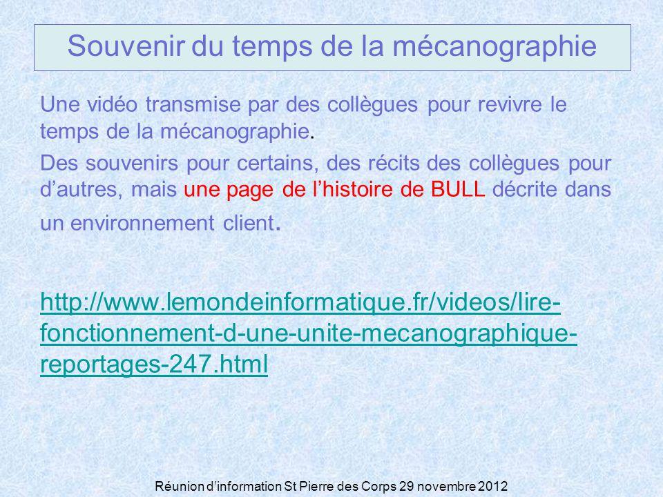Réunion dinformation St Pierre des Corps 29 novembre 2012 Souvenir du temps de la mécanographie Une vidéo transmise par des collègues pour revivre le temps de la mécanographie.