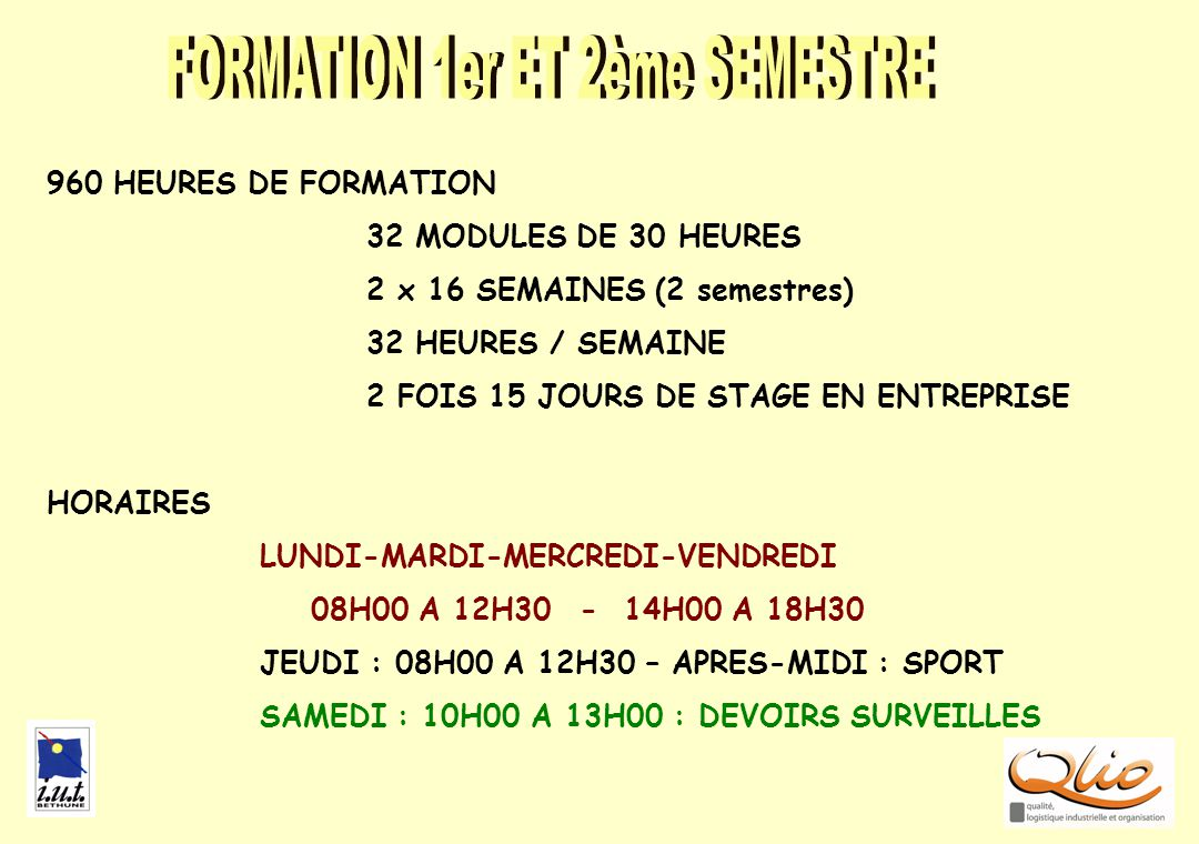 LES 2 FORMATIONS2 960 HEURES DE FORMATION 32 MODULES DE 30 HEURES 2 x 16 SEMAINES (2 semestres) 32 HEURES / SEMAINE 2 FOIS 15 JOURS DE STAGE EN ENTREP