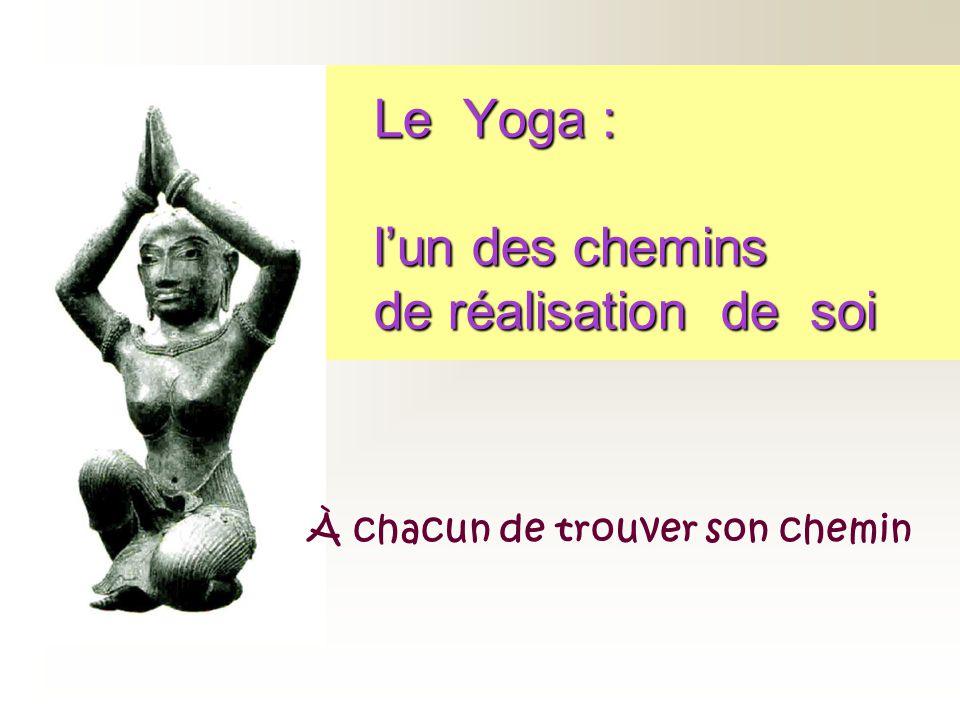 Le Yoga : lun des chemins de réalisation de soi À chacun de trouver son chemin
