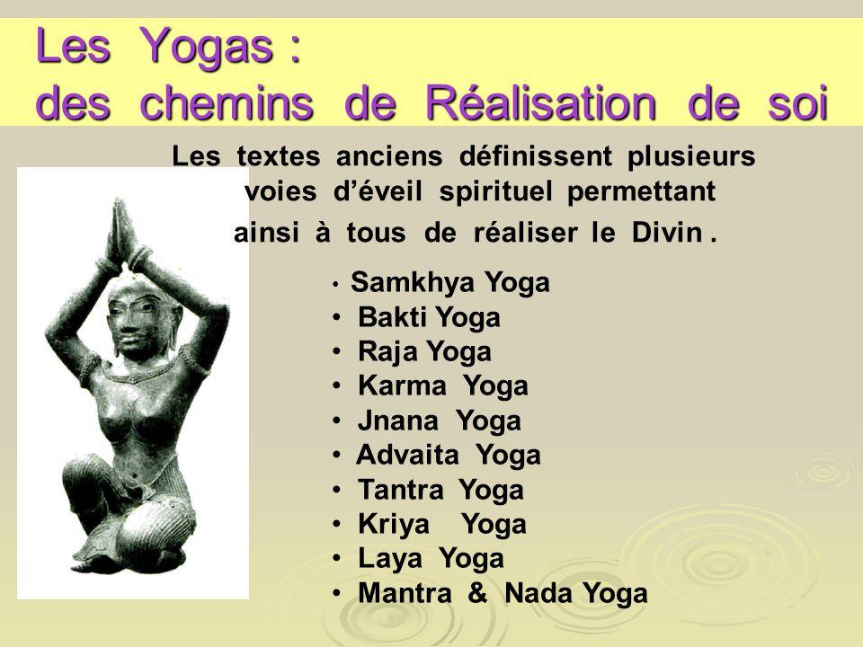 Les Yogas : des chemins de Réalisation de soi Les textes anciens définissent plusieurs voies déveil spirituel permettant ainsi à tous de réaliser le D