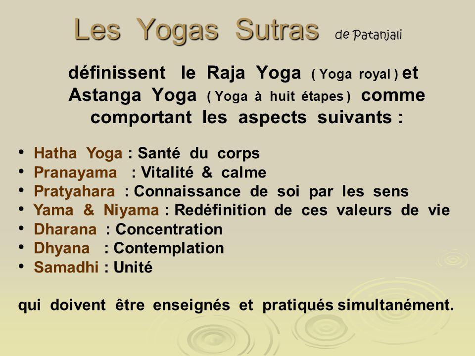 Les Yogas Sutras Les Yogas Sutras de Patanjali définissent le Raja Yoga ( Yoga royal ) et Astanga Yoga ( Yoga à huit étapes ) comme comportant les asp
