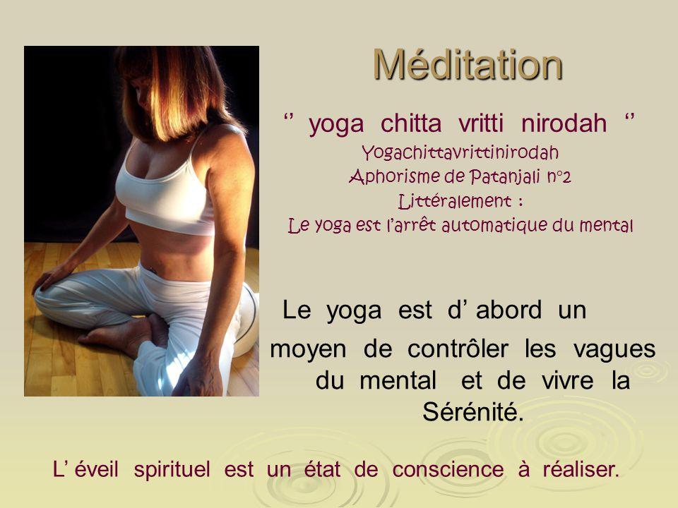 Méditation Le yoga est d abord un moyen de contrôler les vagues du mental et de vivre la Sérénité. L éveil spirituel est un état de conscience à réali
