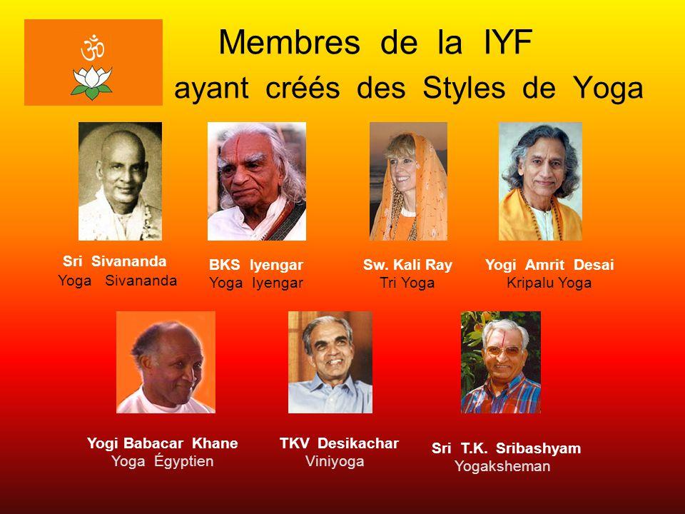 Membres de la IYF ayant créés des Styles de Yoga Sri Sivananda Yoga Sivananda BKS Iyengar Yoga Iyengar Sw. Kali Ray Tri Yoga Yogi Amrit Desai Kripalu