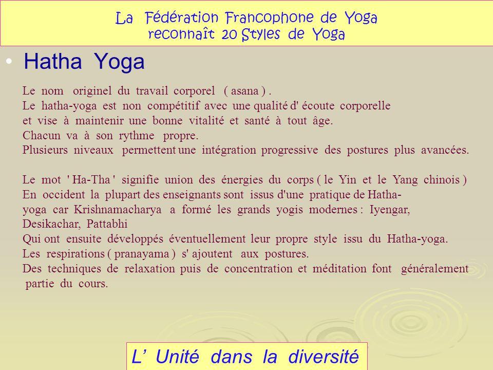 Hatha Yoga L Unité dans la diversité La Fédération Francophone de Yoga reconnaît 20 Styles de Yoga Le nom originel du travail corporel ( asana ). Le h