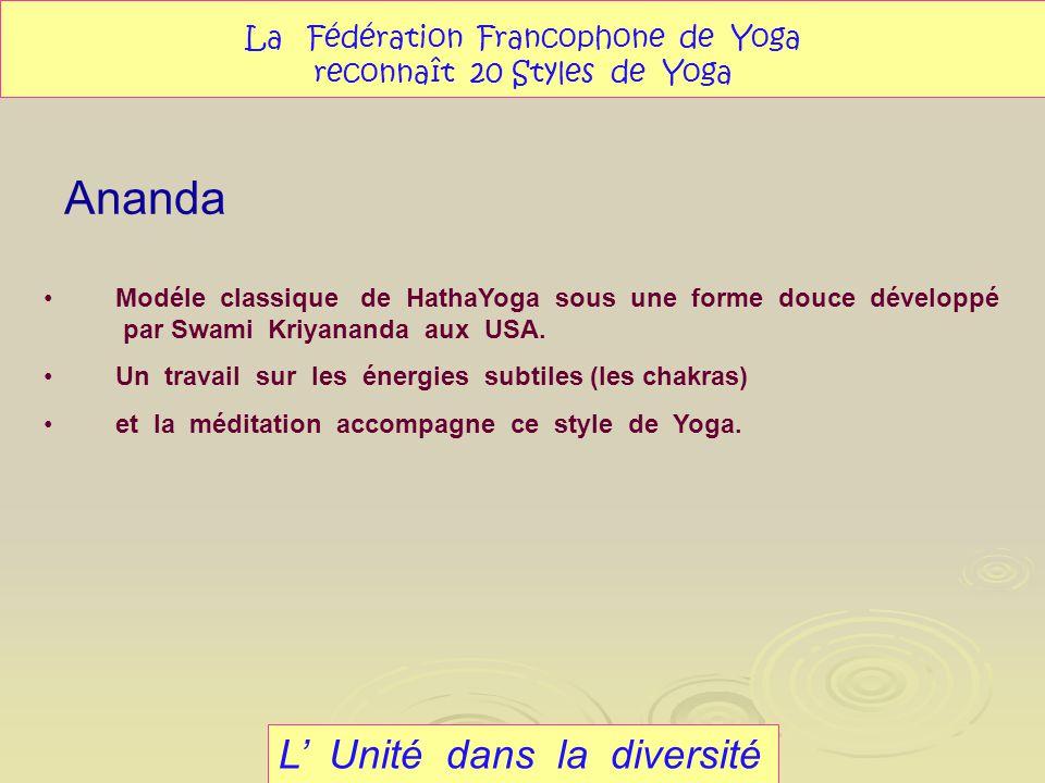 Ananda L Unité dans la diversité La Fédération Francophone de Yoga reconnaît 20 Styles de Yoga Modéle classique de HathaYoga sous une forme douce déve