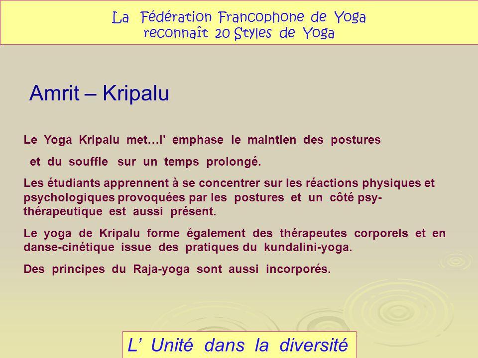 Amrit – Kripalu L Unité dans la diversité La Fédération Francophone de Yoga reconnaît 20 Styles de Yoga Le Yoga Kripalu met…l' emphase le maintien des