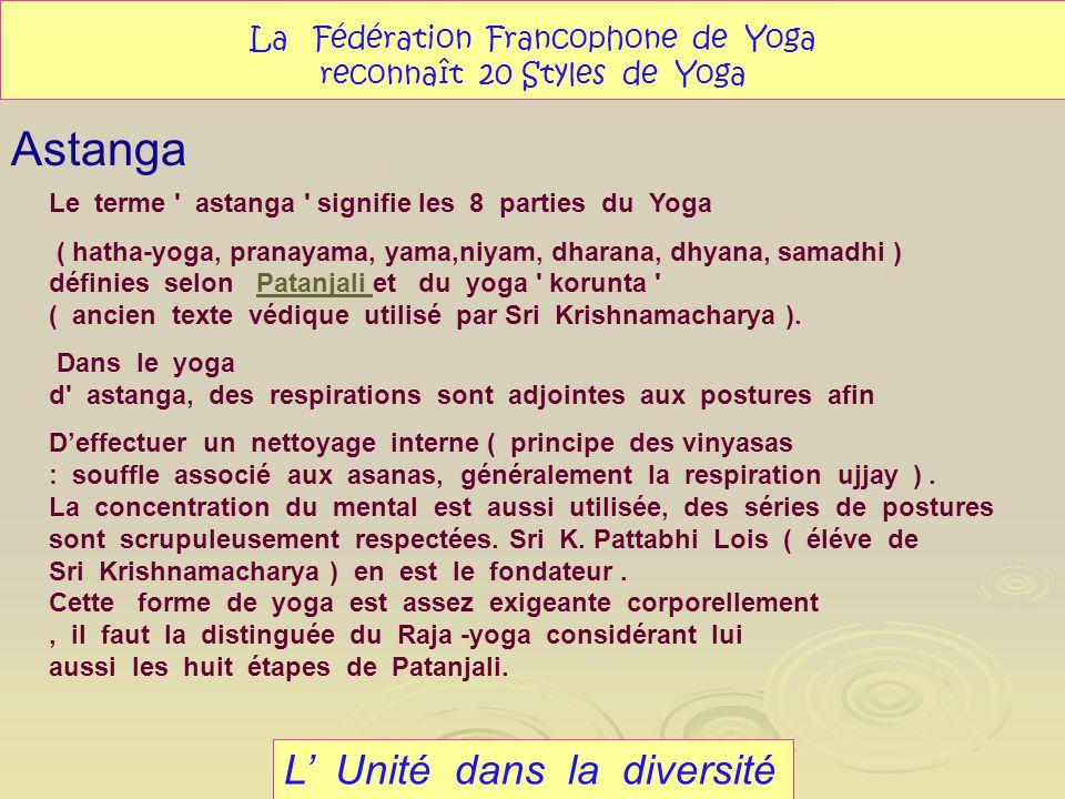 Astanga L Unité dans la diversité La Fédération Francophone de Yoga reconnaît 20 Styles de Yoga Le terme ' astanga ' signifie les 8 parties du Yoga (