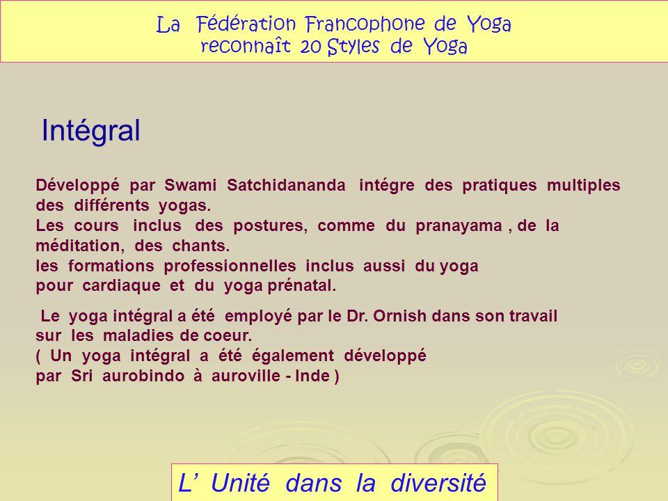 Intégral L Unité dans la diversité La Fédération Francophone de Yoga reconnaît 20 Styles de Yoga Développé par Swami Satchidananda intégre des pratiqu