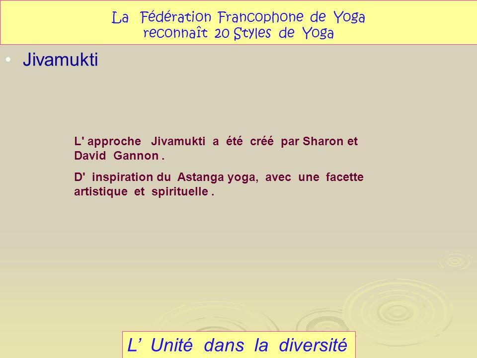 L Unité dans la diversité Jivamukti La Fédération Francophone de Yoga reconnaît 20 Styles de Yoga L' approche Jivamukti a été créé par Sharon et David