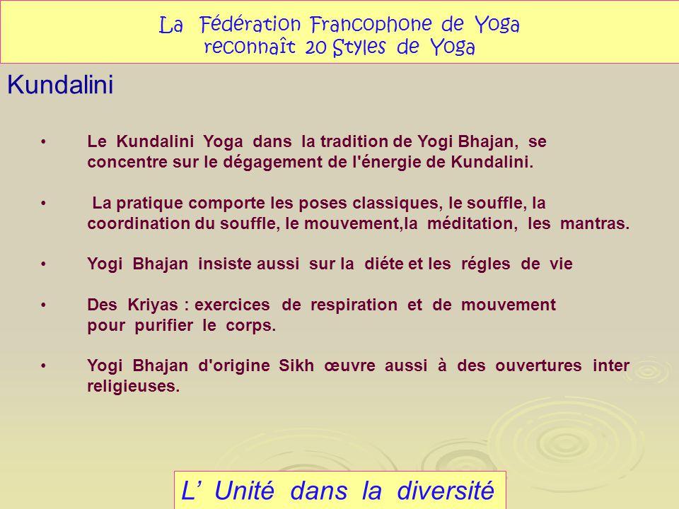 L Unité dans la diversité Kundalini La Fédération Francophone de Yoga reconnaît 20 Styles de Yoga Le Kundalini Yoga dans la tradition de Yogi Bhajan,