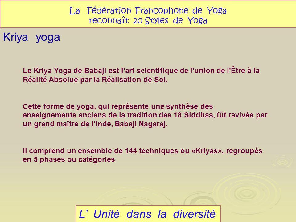 L Unité dans la diversité Kriya yoga La Fédération Francophone de Yoga reconnaît 20 Styles de Yoga Le Kriya Yoga de Babaji est l'art scientifique de l