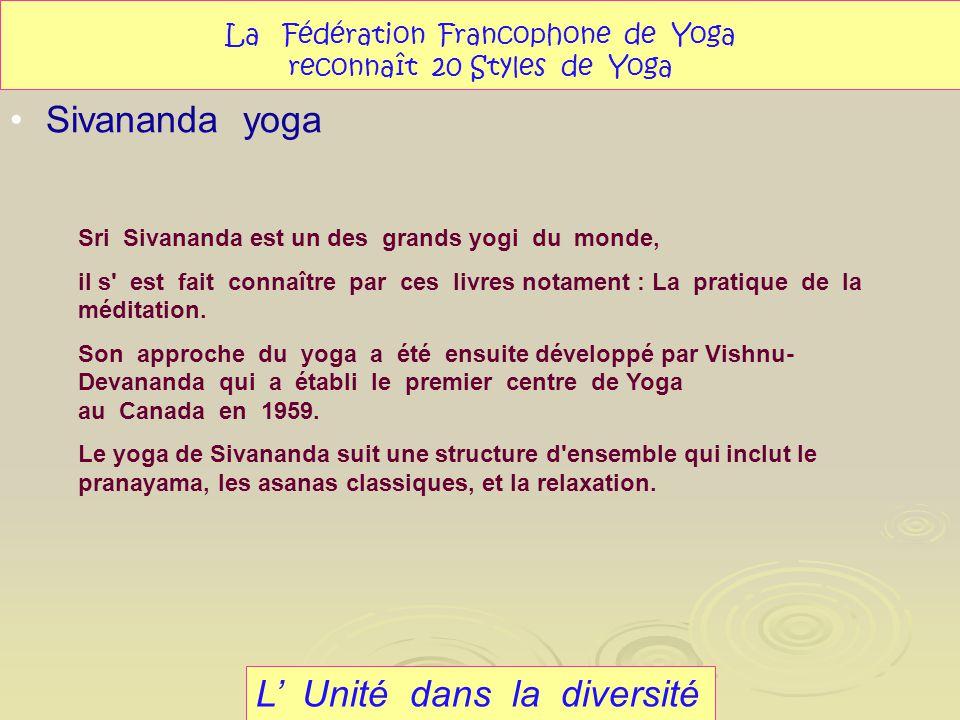 L Unité dans la diversité Sivananda yoga La Fédération Francophone de Yoga reconnaît 20 Styles de Yoga Sri Sivananda est un des grands yogi du monde,