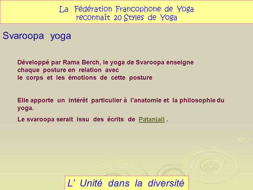 L Unité dans la diversité Svaroopa yoga La Fédération Francophone de Yoga reconnaît 20 Styles de Yoga Développé par Rama Berch, le yoga de Svaroopa en