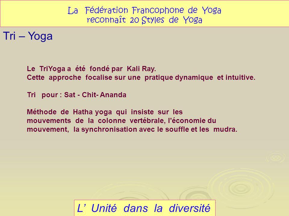 L Unité dans la diversité Tri – Yoga La Fédération Francophone de Yoga reconnaît 20 Styles de Yoga Le TriYoga a été fondé par Kali Ray. Cette approche