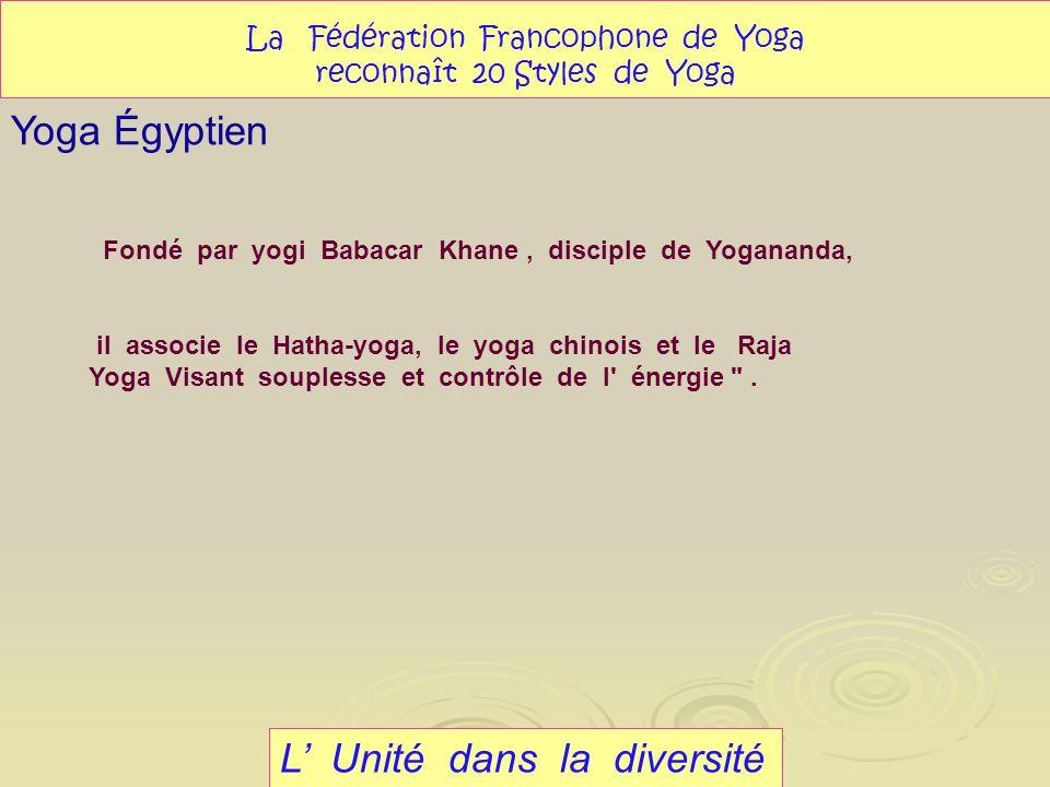 L Unité dans la diversité Yoga Égyptien La Fédération Francophone de Yoga reconnaît 20 Styles de Yoga Fondé par yogi Babacar Khane, disciple de Yogana