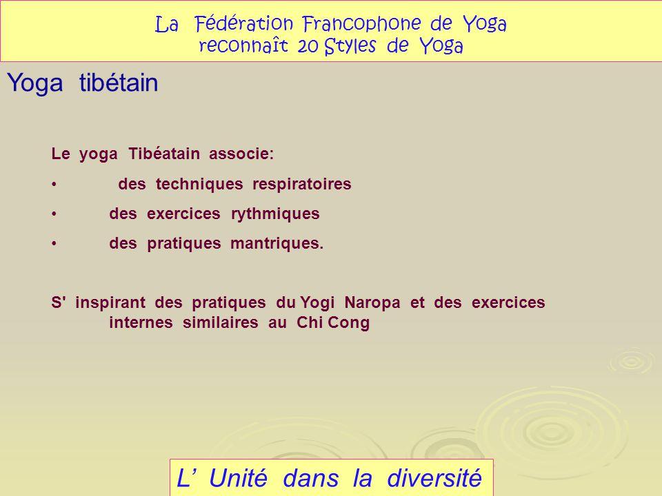 L Unité dans la diversité Yoga tibétain La Fédération Francophone de Yoga reconnaît 20 Styles de Yoga Le yoga Tibéatain associe: des techniques respir