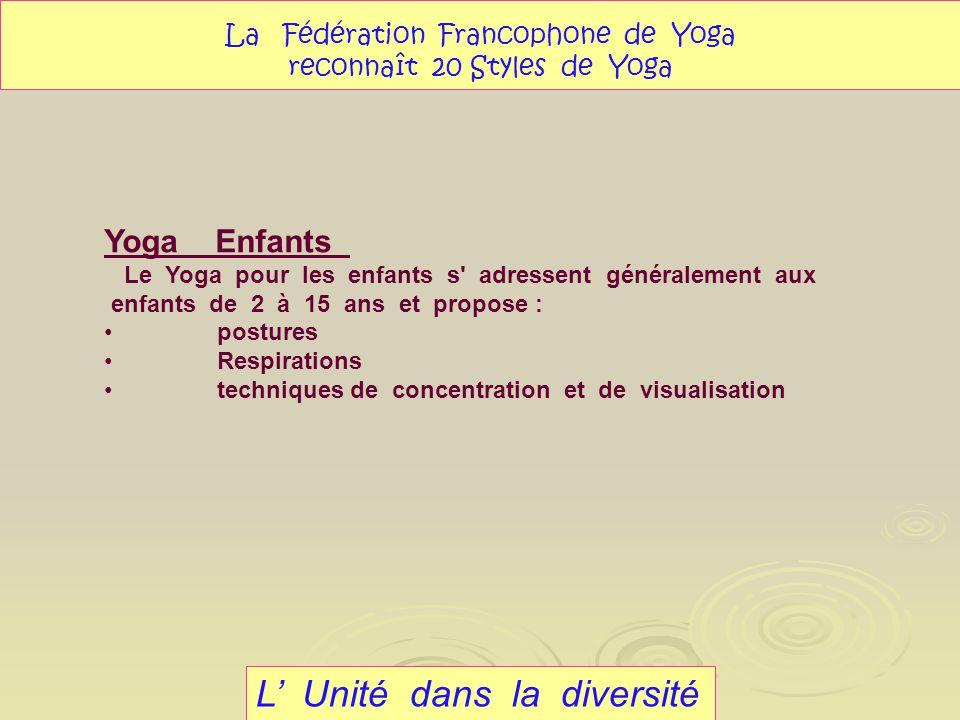 L Unité dans la diversité La Fédération Francophone de Yoga reconnaît 20 Styles de Yoga Yoga Enfants Le Yoga pour les enfants s' adressent généralemen