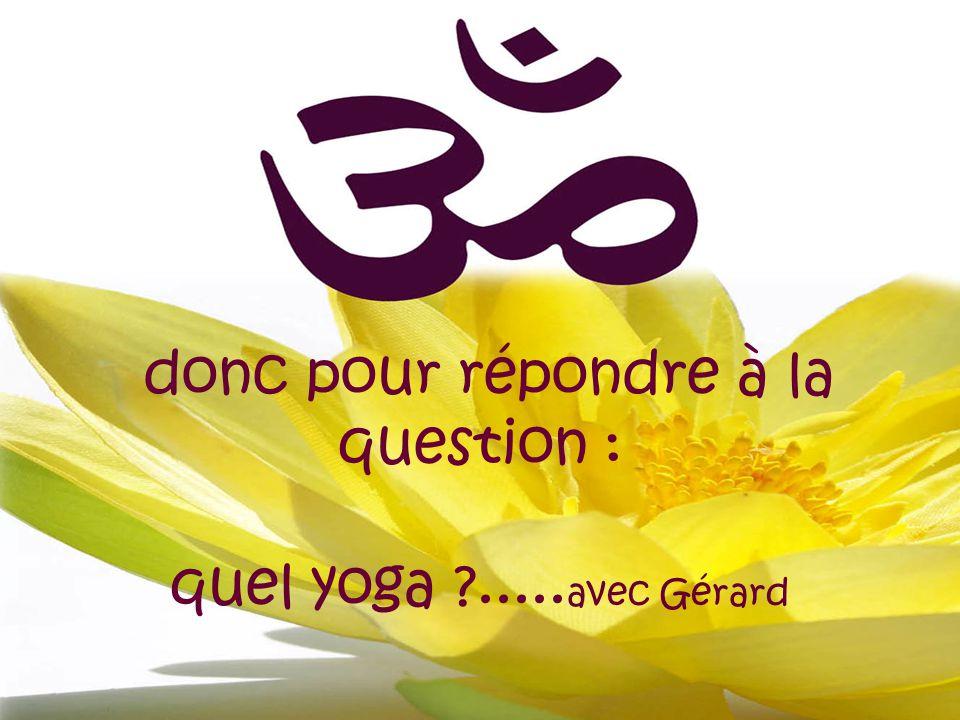 donc pour répondre à la question : quel yoga ?..... avec Gérard
