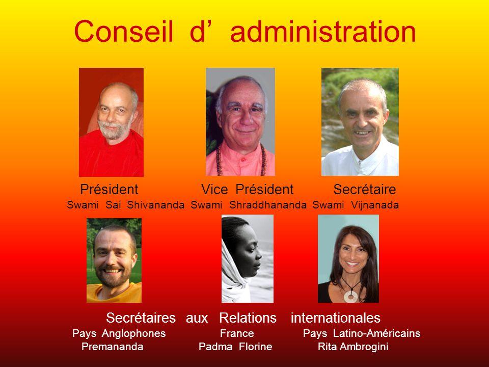 Conseil d administration Président Vice Président Secrétaire Swami Sai Shivananda Swami Shraddhananda Swami Vijnanada Secrétaires aux Relations intern