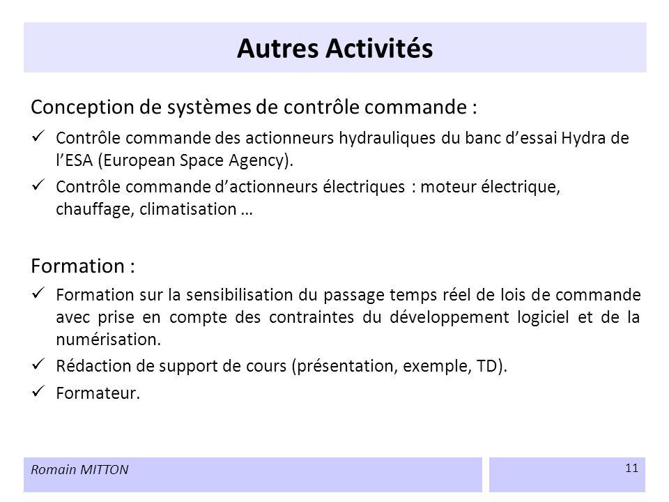 Romain MITTON 11 Autres Activités Conception de systèmes de contrôle commande : Contrôle commande des actionneurs hydrauliques du banc dessai Hydra de
