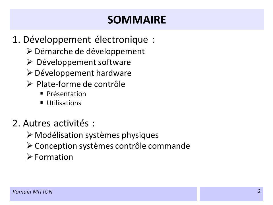 Romain MITTON 2 SOMMAIRE 1. Développement électronique : Démarche de développement Développement software Développement hardware Plate-forme de contrô