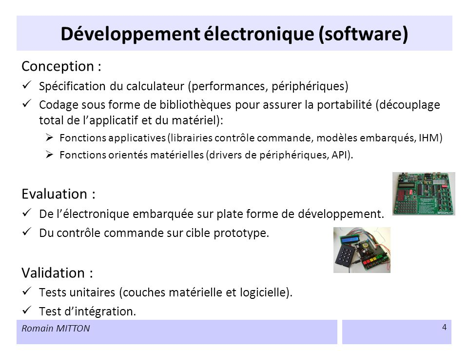 Romain MITTON 4 Développement électronique (software) Conception : Spécification du calculateur (performances, périphériques) Codage sous forme de bib